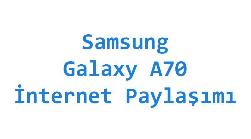 Samsung Galaxy A70 İnternet Paylaşımı