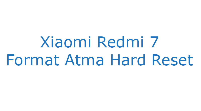 Xiaomi Redmi 7 Format Atma Hard Reset
