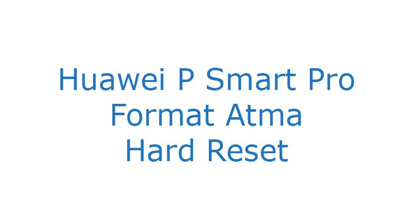 Huawei P Smart Pro Format Atma Hard Reset