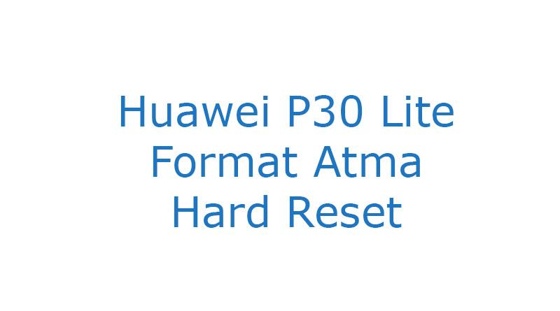 Huawei P30 Lite Format Atma Hard Reset