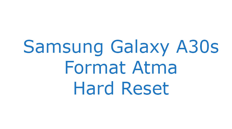 Samsung Galaxy A30s Format Atma Hard Reset
