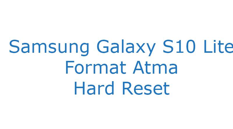 Samsung Galaxy S10 Lite Format Atma Hard Reset