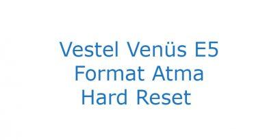Vestel Venüs E5 Format Atma Hard Reset