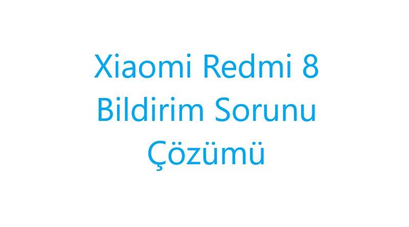 Xiaomi Redmi 8 Bildirim Sorunu Çözümü