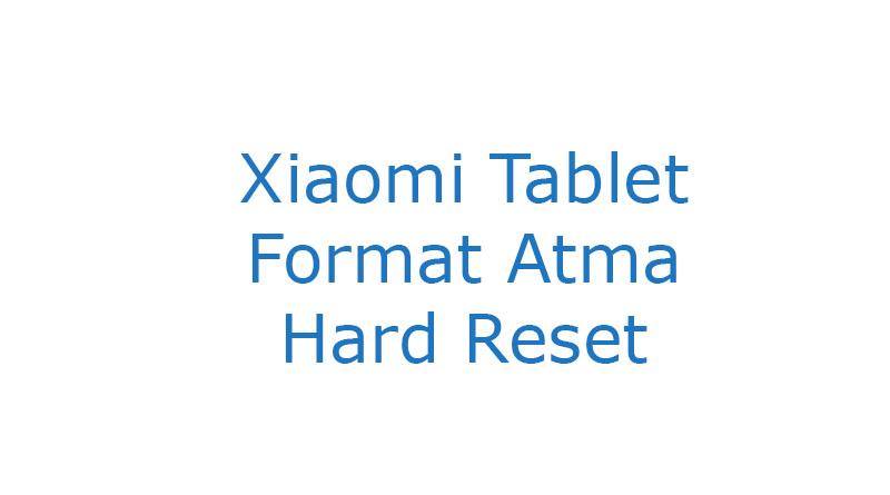 Xiaomi Tablet Format Atma Hard Reset