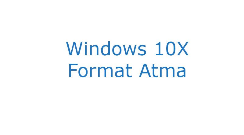 Windows 10X Format Atma
