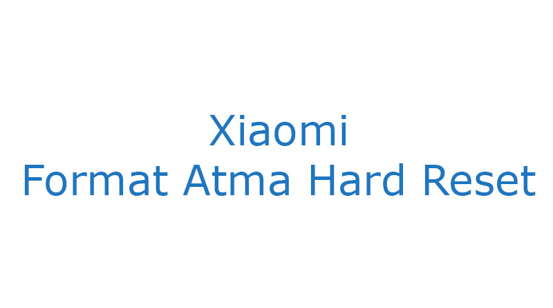 Xiaomi Format Atma Hard Reset