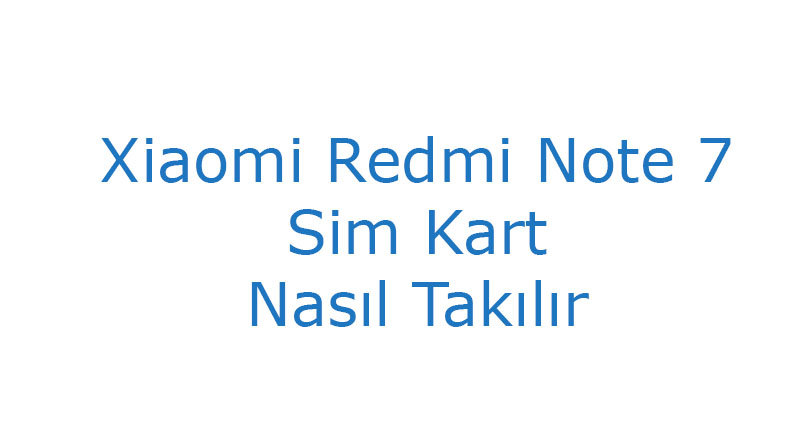 Xiaomi Redmi Note 7 Sim Kart Nasıl Takılır