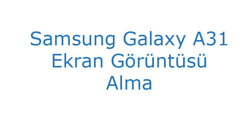 Samsung Galaxy A31 Ekran Görüntüsü Alma