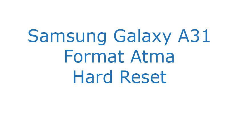 Samsung Galaxy A31 Format Atma Hard Reset