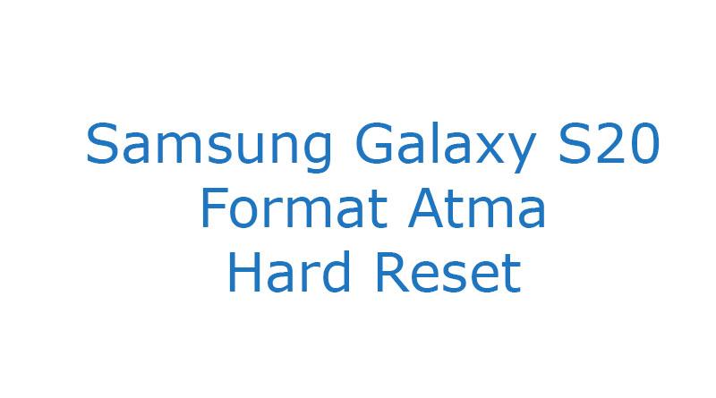 Samsung Galaxy S20 Format Atma Hard Reset