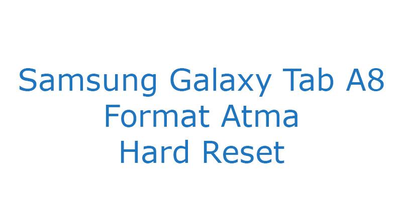 Samsung Galaxy Tab A 8 Format Atma Hard Reset