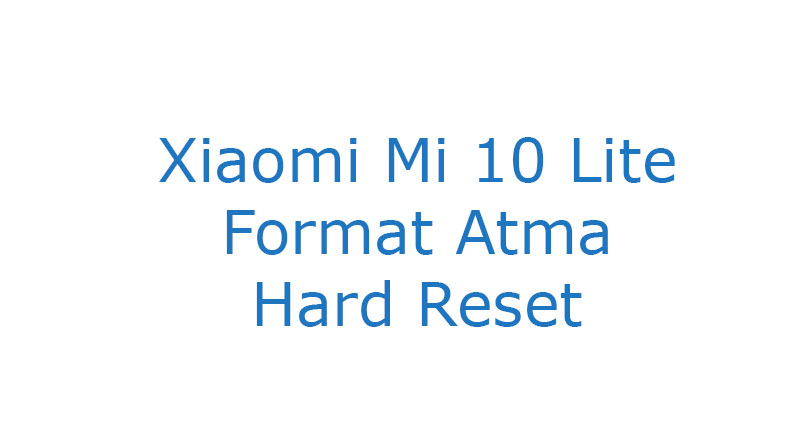 Xiaomi Mi 10 Lite Format Atma Hard Reset