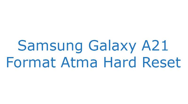 Samsung Galaxy A21 Format Atma Hard Reset