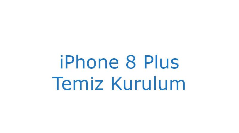 iPhone 8 Plus Temiz Kurulum