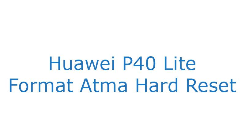 Huawei P40 Lite Format Atma Hard Reset