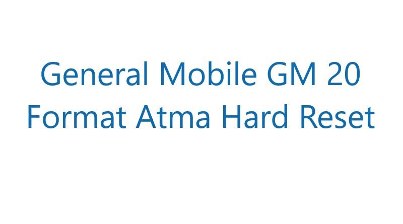 General Mobile GM 20 Format Atma Hard Reset