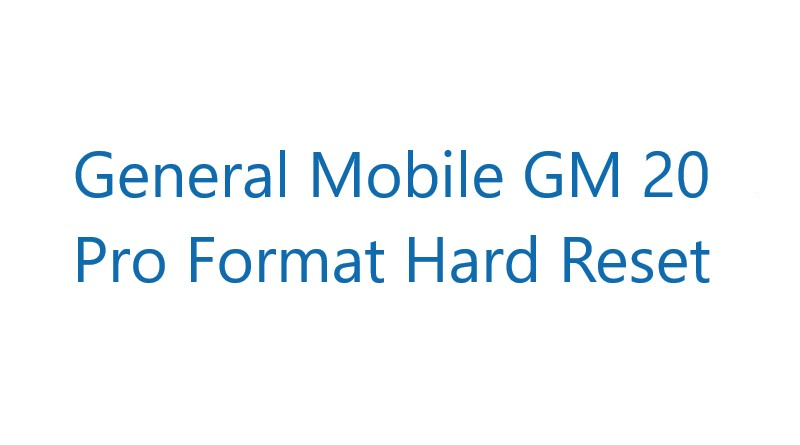 General Mobile GM 20 Pro Format Hard Reset