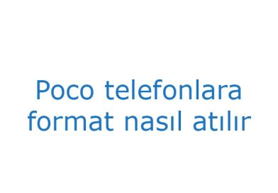Poco telefonlara format nasıl atılır