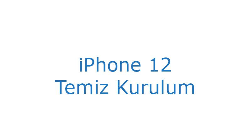 iPhone 12 Temiz Kurulum