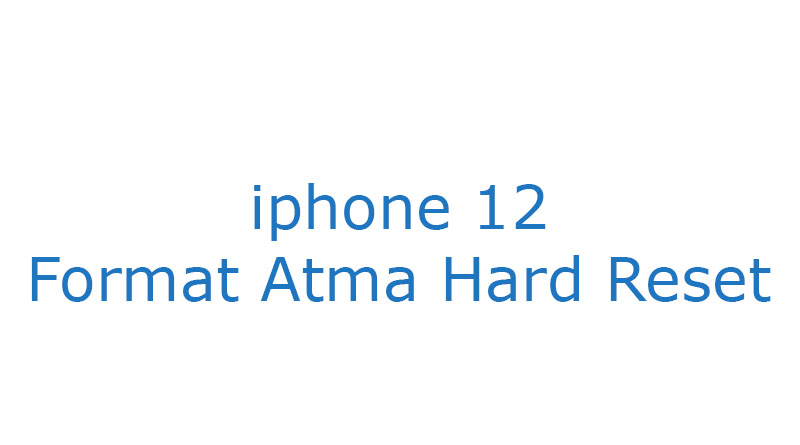 iphone 12 Format Atma Hard Reset