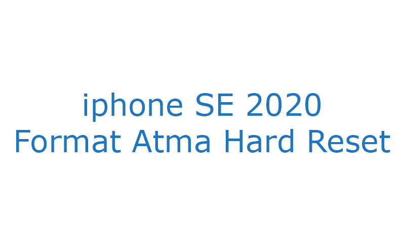 iphone SE 2020 Format Atma Hard Reset