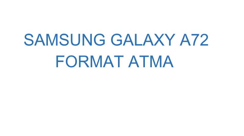 Samsung Galaxy A72 Format Atma