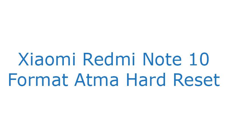 Xiaomi Redmi Note 10 Format Atma Hard Reset